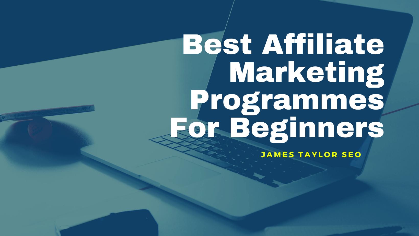 Best Affiliate Marketing Programmes For Beginners